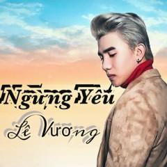 Ngừng Yêu (Single) - Lê Vương