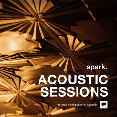 spark. ACOUSTIC SESSIONS - Red Rocks Worship