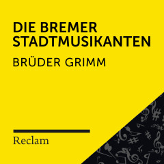 Brüder Grimm: Die Bremer Stadtmusikanten (Reclam Hörbuch) - Reclam Hörbücher, Matthias Wiebalck, Brüder Grimm