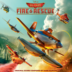 Planes: Fire & Rescue (Original Motion Picture Soundtrack) - Mark Mancina