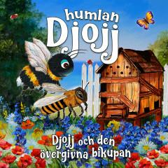 Djojj och den övergivna bikupan - Humlan Djojj, Staffan Götestam