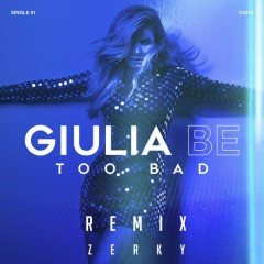 Too Bad (Zerky Remix) - Giulia Be, Zerky