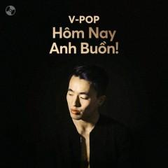 Hôm Nay Anh Buồn! - Trịnh Đình Quang, Thanh Hưng, Đinh Tùng Huy, Mr. Siro