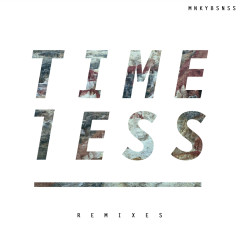 TIMELESS (REMIXES) - MNKYBSNSS