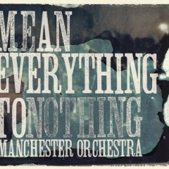 Mean Everything To Nothing - Manchester Orchestra