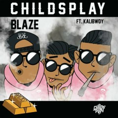 Blaze - ChildsPlay,Kalibwoy