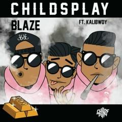 Blaze - ChildsPlay,Kalibwoy