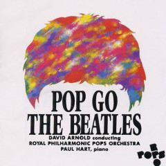 Pop Go The Beatles - Royal Philharmonic Pops Orchestra, David Arnold
