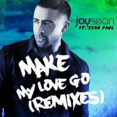 Make My Love Go (Remixes) - Jay Sean, Sean Paul