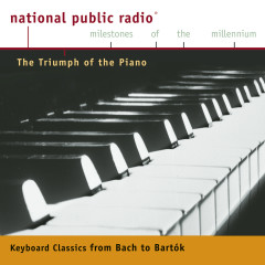 NPR Milestones of the Millennium: The Triumph of the Piano - From Bach to Bartok - Emanuel Ax, Philippe Entremont, Rudolf Serkin