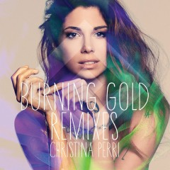 burning gold remixes - Christina Perri