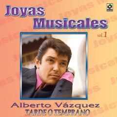 Joyas Musicales: Baladas, Vol. 1 – Tarde O Temprano - Alberto Vazquez