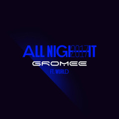 All Night 2017 (Extended) - Gromee,Wurld