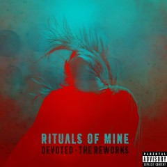 Devoted (The Reworks) - Rituals Of Mine