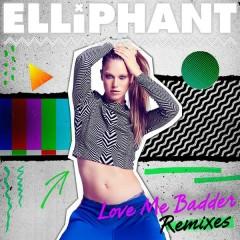 Love Me Badder (Remixes) - Elliphant