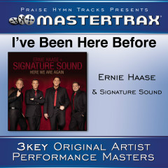 I've Been Here Before [Performance Tracks] - Ernie Haase & Signature Sound