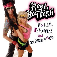 Fame, Fortune, And Fornication - Reel Big Fish