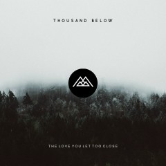The Love You Let Too Close - Thousand Below