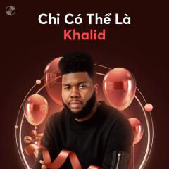 Chỉ Có Thể Là Khalid - Khalid