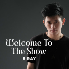 Welcome to the Show (Single) - B Ray