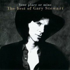 Your Place Or Mine.... The Best Of... - Gary Stewart