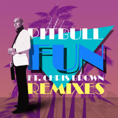 Fun (Remixes) - Pitbull, Chris Brown