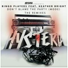 Don't Blame The Party (Mode) [feat. Heather Bright] [The Remixes] - Bingo Players, Heather Bright