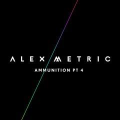 Ammunition Pt. 4 - Alex Metric