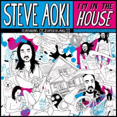 I'm in the House - Steve Aoki, Zuper Blahq
