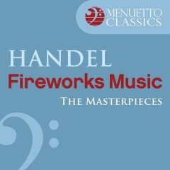 The Masterpieces - Handel: Music for the Royal Fireworks, HWV 351 - Slovak Philharmonic Chamber Orchestra, Oliver von Dohnanyi