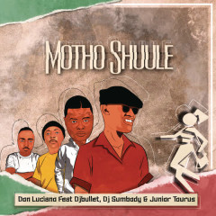 Motho Shuule - Don Luciano, DJ Bullet, DJ Sumbody, Junior Taurus