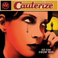 So Far From Real - Cauterize