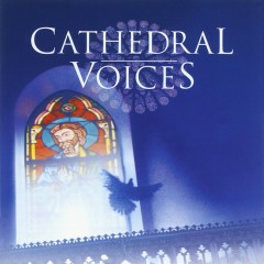 Cathedral Voices - Sacred Choruses - Various Artists