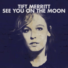 See You On The Moon (Bonus Track Version) - Tift Merritt