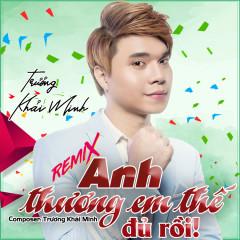 Anh Thương Em Thế Đủ Rồi (DJ Đạt MiLô Remix) (Single) - Trương Khải Minh