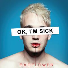 OK, I'M SICK - Badflower