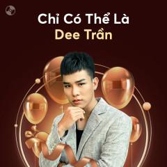 Chỉ Có Thể Là Dee Trần - Dee Trần