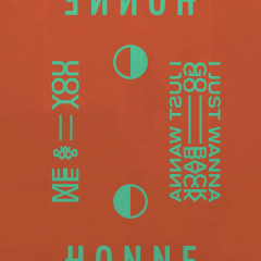 Me & You ◑ / I Just Wanna Go Back ◐ (Single) - Honne