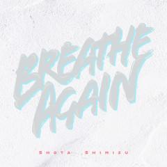 Breathe Again - Shota Shimizu