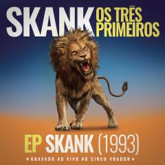 Skank, Os Três Primeiros - EP Skank (1993) [Gravado ao Vivo no Circo Voador] - Skank