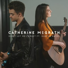 Don't Let Me Forget (feat. Hunter Hayes) - Catherine McGrath, Hunter Hayes