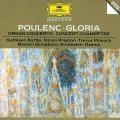 Poulenc: Gloria For Soprano, Mixed Chorus And Orchestra; Concerto For Organ, Strings And Timpani In G Minor; Concert Champetre For Harpsichord And Orchestra - Kathleen Battle, Trevor Pinnock, Simon Preston, Everett Firth, Tanglewood Festival Chorus
