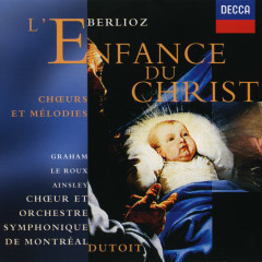 Berlioz: L'Enfance du Christ etc - Charles Dutoit, Susan Graham, John Mark Ainsley, François Le Roux, Choeur de l'Orchestre Symphonique de Montreál