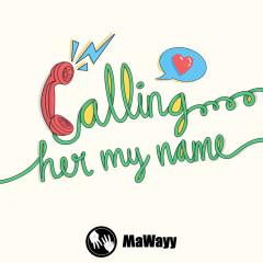 Calling Her My Name - MaWayy