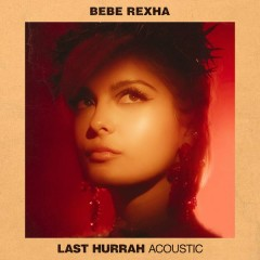 Last Hurrah (Acoustic) - Bebe Rexha