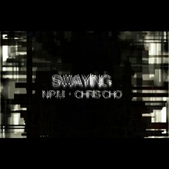 Swaying - Chris Cho, NPM