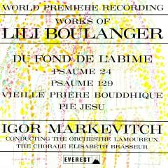 Works of Lili Boulanger: Du Fond De L'abime - Psaume 24 & 129 - Vieille Prìere Bouddhique - Pie Jesu (Transferred from the Original Everest Records Master Tapes) - Lamoureux Orchestra, Elisabeth Brasseur Choir, Igor Markevitch