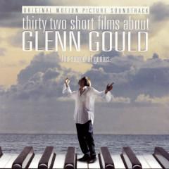 32 Short Films About Glenn Gould: The Sound of Genius (Original Motion Picture Soundtrack) - Glenn Gould