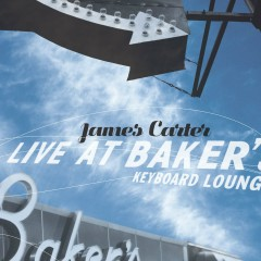 Live At Baker's Keyboard Lounge - James Carter