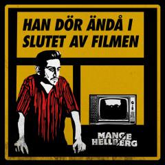 Han dör ändå i slutet av filmen - Mange Hellberg